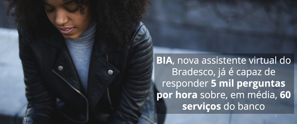 O que podemos aprender com BIA, assistente virtual do Bradesco?
